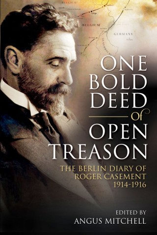 Angus Mitchell. One Bold Deed of Open Treason (Irish Academic Press, 2016)